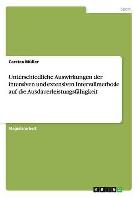 Unterschiedliche Auswirkungen Der Intensiven Und Extensiven Intervallmethode Auf Die Ausdauerleistungsfahigkeit (Paperback)