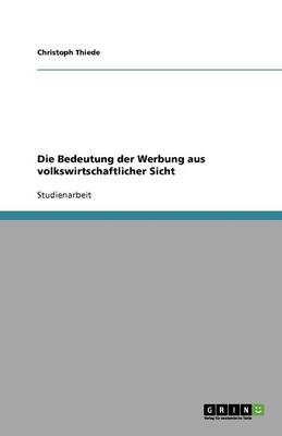Die Bedeutung Der Werbung Aus Volkswirtschaftlicher Sicht (Paperback)