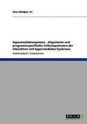 Hypermediakompetenz - Allgemeine Und Programmspezifische Teilkompetenzen Der Interaktion Mit Hypermedialen Systemen (Paperback)