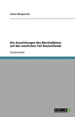 Die Auswirkungen Des Marshallplans Auf Den Westlichen Teil Deutschlands (Paperback)