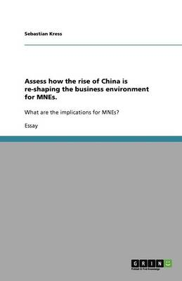 Assess How the Rise of China Is Re-Shaping the Business Environment for Mnes. (Paperback)
