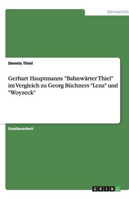 Gerhart Hauptmanns Bahnwarter Thiel Im Vergleich Zu Georg Buchners Lenz Und Woyzeck (Paperback)