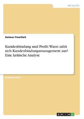 Kundenbindung Und Profit: Wann Zahlt Sich Kundenbindungsmanagement Aus? Eine Kritische Analyse (Paperback)