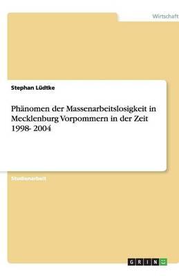 Phanomen Der Massenarbeitslosigkeit in Mecklenburg Vorpommern in Der Zeit 1998- 2004 (Paperback)
