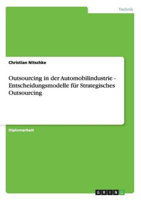 Outsourcing in Der Automobilindustrie. Entscheidungsmodelle Fur Strategisches Outsourcing (Paperback)
