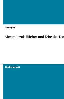 Alexander ALS Racher Und Erbe Des Dareios (Paperback)