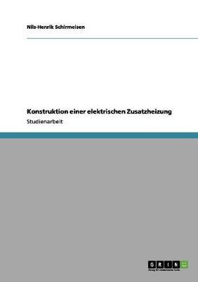 Konstruktion Einer Elektrischen Zusatzheizung (Paperback)