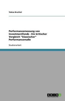 """Performancemessung Von Investmentfonds - Ein Kritischer Vergleich """"Klassischer"""" Performancemae (Paperback)"""