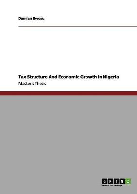 Tax Structure and Economic Growth in Nigeria (Paperback)