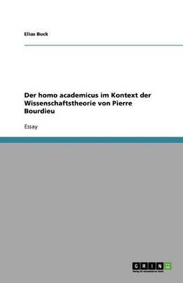 Der Homo Academicus Im Kontext Der Wissenschaftstheorie Von Pierre Bourdieu (Paperback)