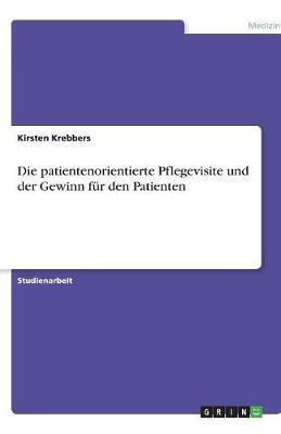 Die Patientenorientierte Pflegevisite Und Der Gewinn Fur Den Patienten (Paperback)