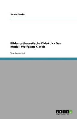 Bildungstheoretische Didaktik - Das Modell Wolfgang Klafkis (Paperback)