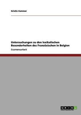 Untersuchungen Zu Den Lexikalischen Besonderheiten Des Franzosischen in Belgien (Paperback)