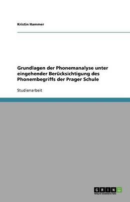 Grundlagen Der Phonemanalyse Unter Eingehender Berucksichtigung Des Phonembegriffs Der Prager Schule (Paperback)