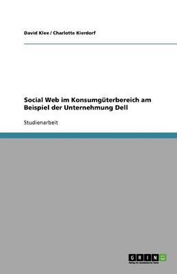 Social Web Im Konsumguterbereich Am Beispiel Der Unternehmung Dell (Paperback)