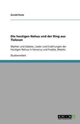Die Heutigen Nahua Und Der Ring Aus Tlalocan (Paperback)