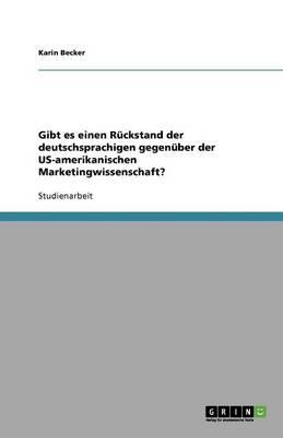 Gibt Es Einen Rckstand Der Deutschsprachigen Gegenber Der Us-Amerikanischen Marketingwissenschaft? (Paperback)