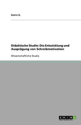 Didaktische Studie: Die Entwicklung Und Auspragung Von Schreibmotivation (Paperback)