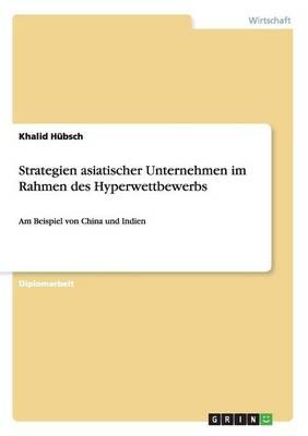 Strategien Asiatischer Unternehmen Im Rahmen Des Hyperwettbewerbs (Paperback)
