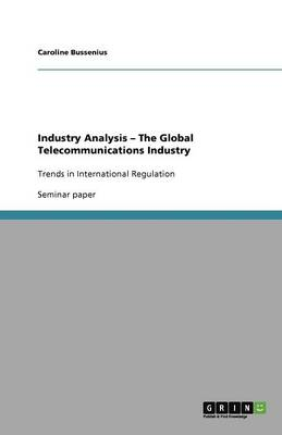 Industry Analysis - The Global Telecommunications Industry (Paperback)