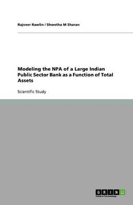 Modeling the NPA of a Large Indian Public Sector Bank as a Function of Total Assets (Paperback)