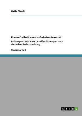 Pressefreiheit Versus Geheimnisverrat (Paperback)