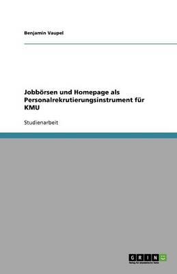 Jobb rsen Und Homepage ALS Personalrekrutierungsinstrument F r Kmu (Paperback)