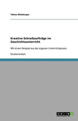 Kreative Schreibauftr ge Im Geschichtsunterricht (Paperback)
