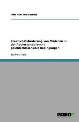 Kreativit tsf rderung Von M dchen in Der Adoleszenz Braucht Geschlechtssensible Bedingungen (Paperback)