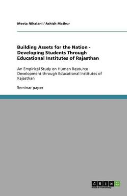 Building Assets for the Nation - Developing Students Through Educational Institutes of Rajasthan (Paperback)