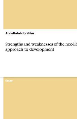 Strengths and Weaknesses of the Neo-Liberal Approach to Development (Paperback)
