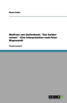 Wolfram Von Eschenbach: Der Helden Minne - Eine Interpretation Nach Peter Wapnewski (Paperback)
