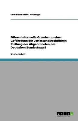 Fuhren Informelle Gremien Zu Einer Gefahrdung Der Verfassungsrechtlichen Stellung Der Abgeordneten Des Deutschen Bundestages? (Paperback)