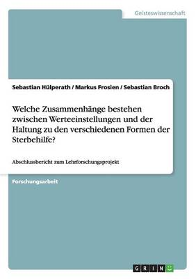 Welche Zusammenh nge Bestehen Zwischen Werteeinstellungen Und Der Haltung Zu Den Verschiedenen Formen Der Sterbehilfe? (Paperback)