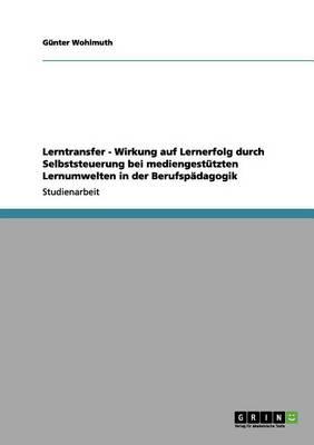 Lerntransfer - Wirkung Auf Lernerfolg Durch Selbststeuerung Bei Mediengesttzten Lernumwelten in Der Berufspdagogik (Paperback)