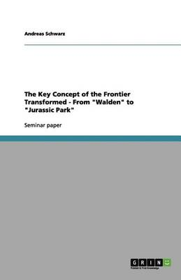 """The Key Concept of the Frontier Transformed - From """"Walden"""" to """"Jurassic Park"""" (Paperback)"""