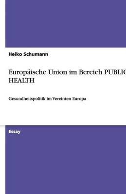 Europaische Union Im Bereich Public Health (Paperback)