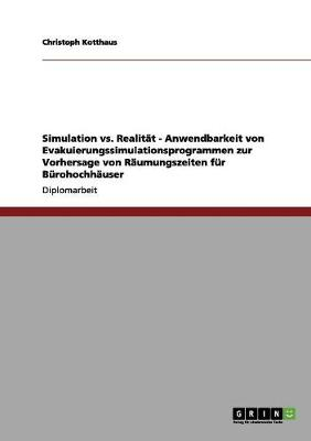 Simulation vs. Realitat - Anwendbarkeit Von Evakuierungssimulationsprogrammen Zur Vorhersage Von Raumungszeiten Fur Burohochhauser (Paperback)