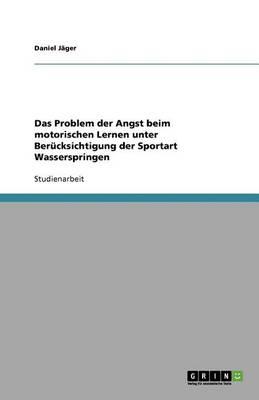 Das Problem Der Angst Beim Motorischen Lernen Unter Berucksichtigung Der Sportart Wasserspringen (Paperback)