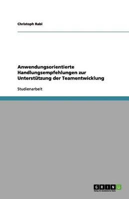 Anwendungsorientierte Handlungsempfehlungen Zur Unterst tzung Der Teamentwicklung (Paperback)