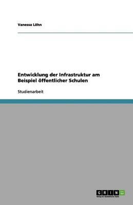 Entwicklung Der Infrastruktur Am Beispiel Offentlicher Schulen (Paperback)