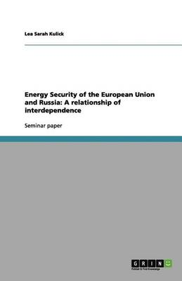 Energy Security of the European Union and Russia: A Relationship of Interdependence (Paperback)