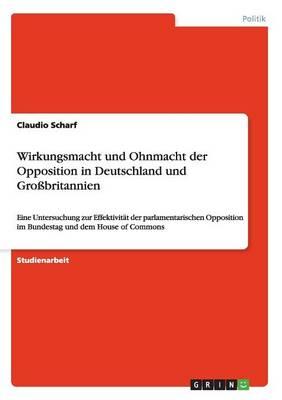 Wirkungsmacht Und Ohnmacht Der Opposition in Deutschland Und Grobritannien (Paperback)