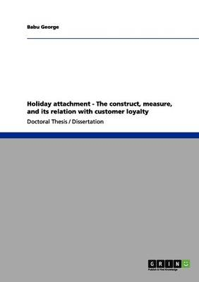 Holiday Attachment - The Construct, Measure, and Its Relation with Customer Loyalty (Paperback)