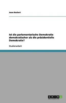 Ist Die Parlamentarische Demokratie Demokratischer ALS Die Pr sidentielle Demokratie? (Paperback)