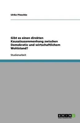 Gibt Es Einen Direkten Kausalzusammenhang Zwischen Demokratie Und Wirtschaftlichem Wohlstand? (Paperback)