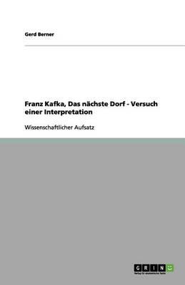 Franz Kafka, Das N chste Dorf - Versuch Einer Interpretation (Paperback)