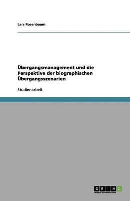 Bergangsmanagement Und Die Perspektive Der Biographischen Bergangsszenarien (Paperback)
