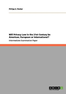 Will Privacy Law in the 21st Century Be American, European or International? (Paperback)