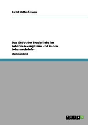 Das Gebot Der Bruderliebe Im Johannesevangelium Und in Den Johannesbriefen (Paperback)